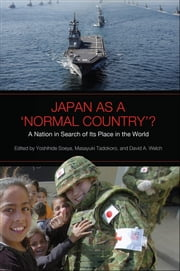 Japan as a 'Normal Country'? - A Nation in Search of Its Place in the World ebook by Yoshihide  Soeya,David  A. Welch,Masayaki Tadokoro