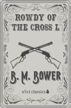 Rowdy of the Cross L ebook by B.M. Bower