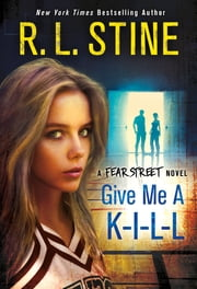 Give Me a K-I-L-L - A Fear Street Novel ebook by R. L. Stine