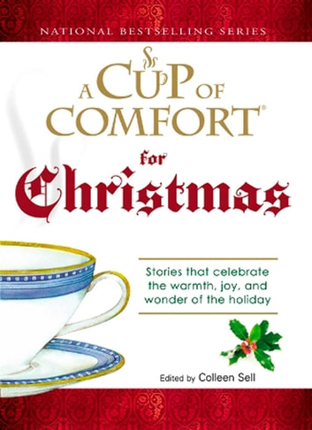 A Cup of Comfort For Christmas - Stories that celebrate the warmth, joy, and wonder of the holiday ebook by Colleen Sell