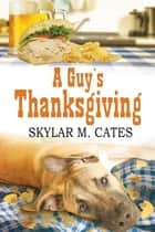 A Guy's Thanksgiving ebook by Skylar M. Cates