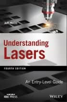 Understanding Lasers - An Entry-Level Guide ebook by Jeff Hecht