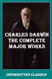 CHARLES DARWIN THE COMPLETE MAJOR WORKS ebook by CHARLES DARWIN