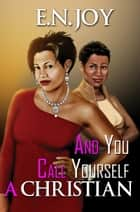And You Call Yourself A Christian (Still Divas Series Book One) ebook by E.N. Joy