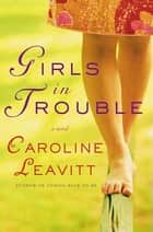 Girls in Trouble - A Novel ebook by Caroline Leavitt