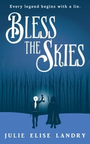 Bless the Skies ebook by Julie Elise Landry