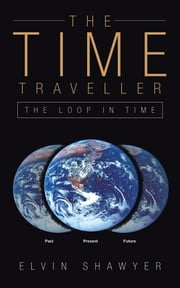 The Time Traveller - The Loop In Time ebook by Elvin Shawyer