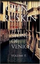 The Stones of Venice, Volume II ebook by John Ruskin