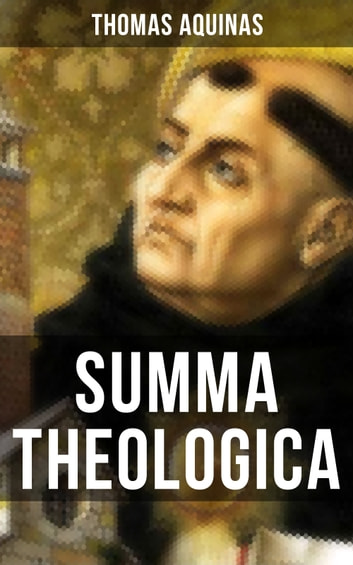 SUMMA THEOLOGICA - Including supplement, appendix, interactive links and annotations ebook by Thomas Aquinas
