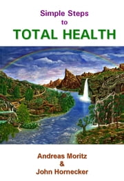 Simple Steps to Total Health ebook by Moritz, Andreas