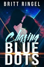 Chasing Blue Dots ebook by Britt Ringel