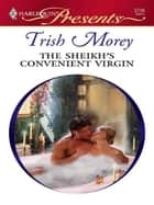The Sheikh's Convenient Virgin ebook by Trish Morey