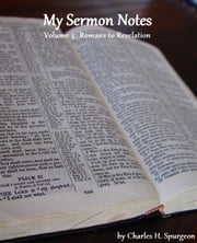 My Sermon Notes: Volume 4 - Romans to Revelation ebook by Charles H. Spurgeon
