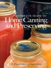 Complete Guide to Home Canning and Preserving (Second Revised Edition) ebook by U.S. Dept. of Agriculture