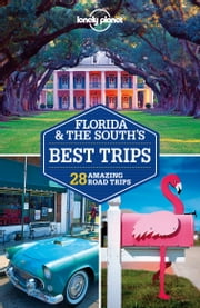 Lonely Planet Florida & the South's Best Trips ebook by Lonely Planet,Adam Skolnick,Amy C Balfour,Adam Karlin,Mariella Krause