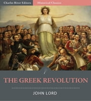 The Greek Revolution (Illustrated Edition) ebook by John Lord