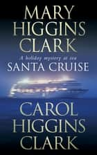Santa Cruise ebook by Mary Higgins Clark, Carol Higgins Clark
