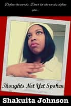 Thoughts Not Yet Spoken ebook by Shakuita Johnson