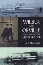 Wilbur and Orville ebook by Fred Howard