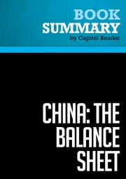 Summary of China: The Balance Sheet - What the World Needs to Know Now about the Emerging Superpower. - The Center for Strategic and International Studies and the Institute for International Economics ebook by Capitol Reader