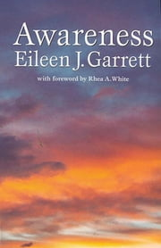 Awareness ebook by Eileen J. Garrett,Lisette Coly,Rhea White