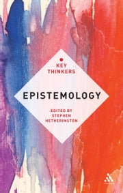 Epistemology: The Key Thinkers ebook by Professor Stephen Hetherington