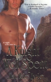 A Knight Well Spent ebook by Jackie Ivie