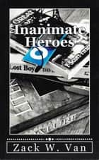 Inanimate Heroes ebook by Zack W. Van
