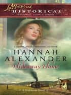 Hideaway Home (Mills & Boon Historical) ebook by Hannah Alexander
