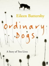 Ordinary Dogs ebook by Eileen Battersby