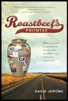 Roastbeef's Promise: When Your Dad's Dying Wish Is to Have His Ashes Sprinkled In Each State, What's a Son to Do? ebook by David Jerome