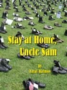 Stay at Home, Uncle Sam ebook by Antal Halmos