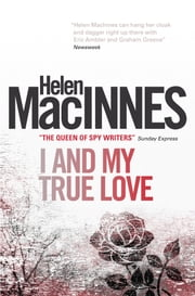 I and My True Love ebook by Helen MacInnes