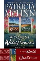 Wyoming Wildflowers Box Set Two - Book 5, Jack's Heart, and A New World prequel ebook by Patricia McLinn