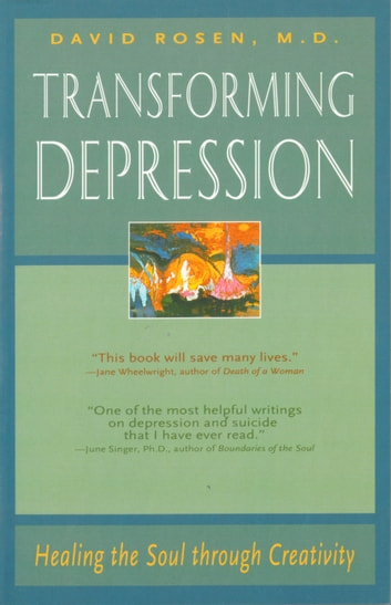 Transforming Depression - Healing the Soul Through Creativity ebook by David H. Rosen, MD