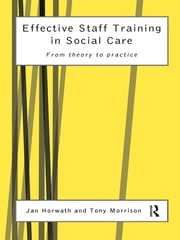 Effective Staff Training in Social Care - From Theory to Practice ebook by Jan Horwath,Tony Morrison