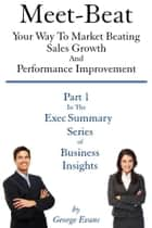 Meet-Beat Your Way To Market Beating Sales Growth And Performance Improvement ebook by George Evans