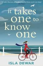 It Takes One to Know One - 'a wonderful, funny novel full of insight' - Daily Mail eBook by Isla Dewar