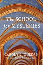 School for Mysteries: A Midlife Fairytale Adventure ebook by Carolyn Jourdan
