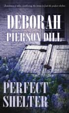 Perfect Shelter ebook by Deborah Pierson Dill