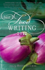 Best Food Writing 2012 ebook by Holly Hughes