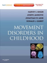 Movement Disorders in Childhood ebook by Harvey S. Singer,Jonathan Mink,Donald L. Gilbert,Joseph Jankovic