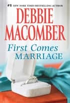 First Comes Marriage ebook by Debbie Macomber
