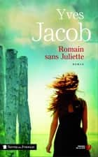 Romain sans Juliette eBook by Yves JACOB