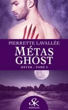Hever - Métas Ghost, T2 ebook by Pierrette Lavallée