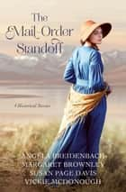 The Mail-Order Standoff - 4 Historical Stories ebook by Angela Breidenbach, Margaret Brownley, Susan Page Davis,...