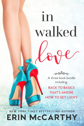 In Walked Love - A romantic comedy bundle eBook by Erin McCarthy