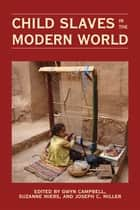 Child Slaves in the Modern World ebook by Gwyn Campbell,Suzanne Miers,Joseph C. Miller