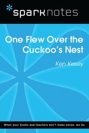 One Flew Over the Cuckoo's Nest (SparkNotes Literature Guide) ebook by SparkNotes