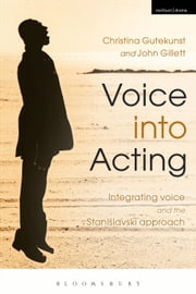 Voice into Acting - Integrating voice and the Stanislavski approach ebook by Christina Gutekunst,John Gillett